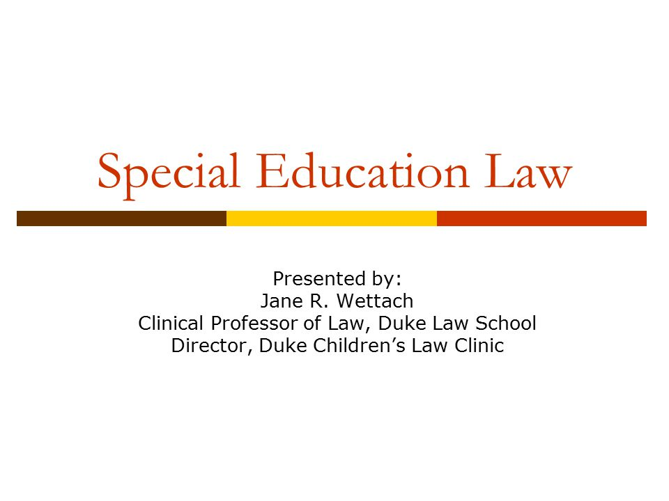 Special Education Law Presented by: Jane R. Wettach