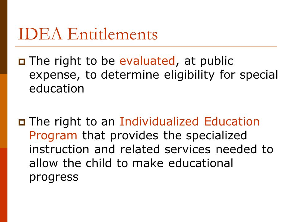 IDEA Entitlements The right to be evaluated, at public expense, to determine eligibility for special education.
