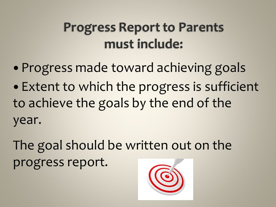 Progress Report to Parents must include: