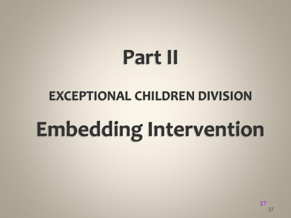 Part II EXCEPTIONAL CHILDREN DIVISION Embedding Intervention