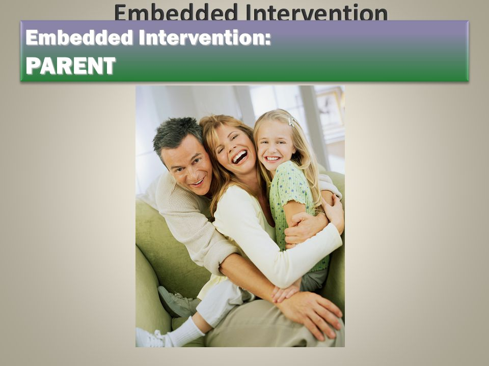 Embedded Intervention EXAMPLES: Group Embedded Intervention: PARENT