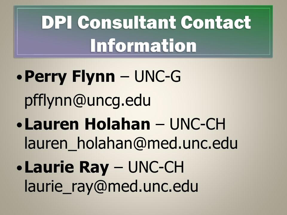 DPI Consultant Contact Information Perry Flynn – UNC-G. pfflynn@uncg.edu. Lauren Holahan – UNC-CH lauren_holahan@med.unc.edu.
