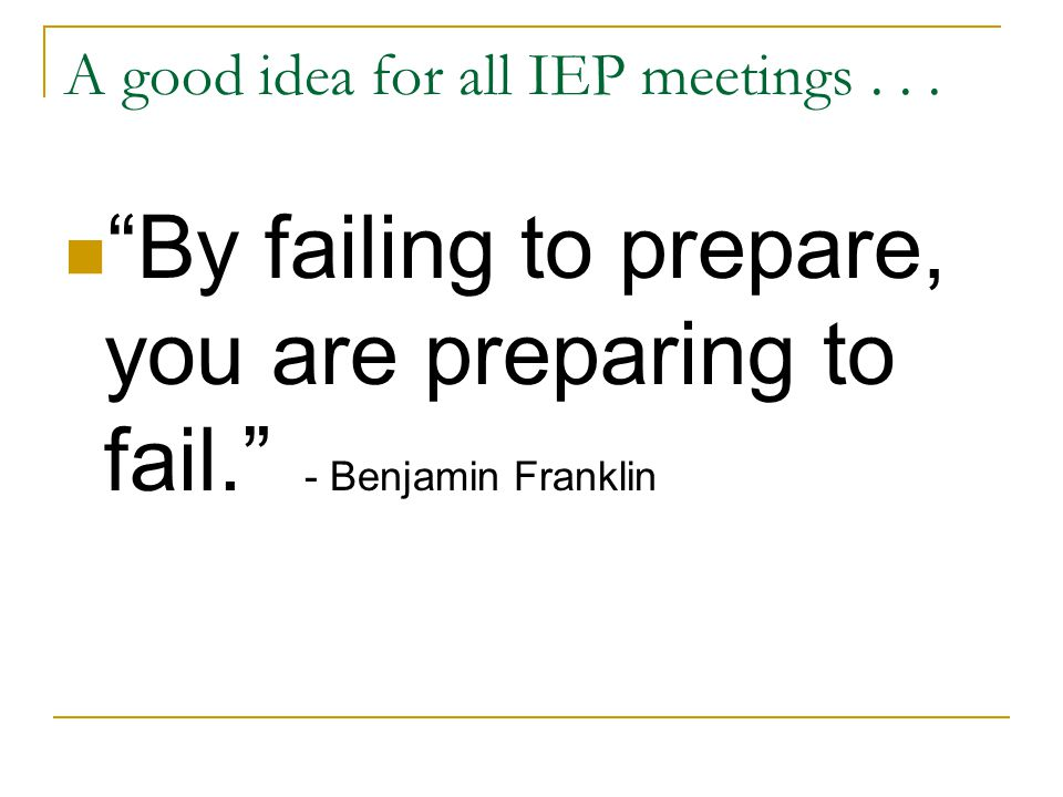 A good idea for all IEP meetings . . .