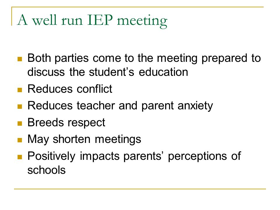 A well run IEP meeting Both parties come to the meeting prepared to discuss the student's education.