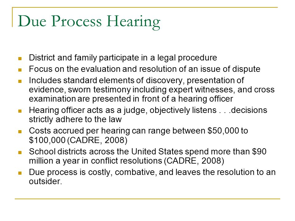 Due Process Hearing District and family participate in a legal procedure. Focus on the evaluation and resolution of an issue of dispute.
