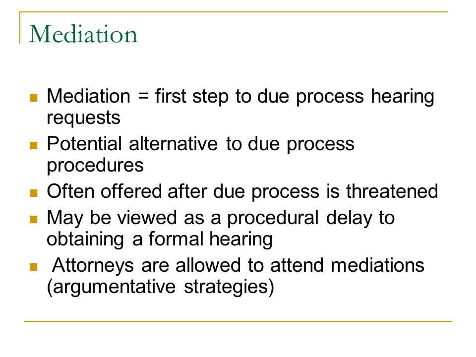 Mediation Mediation = first step to due process hearing requests