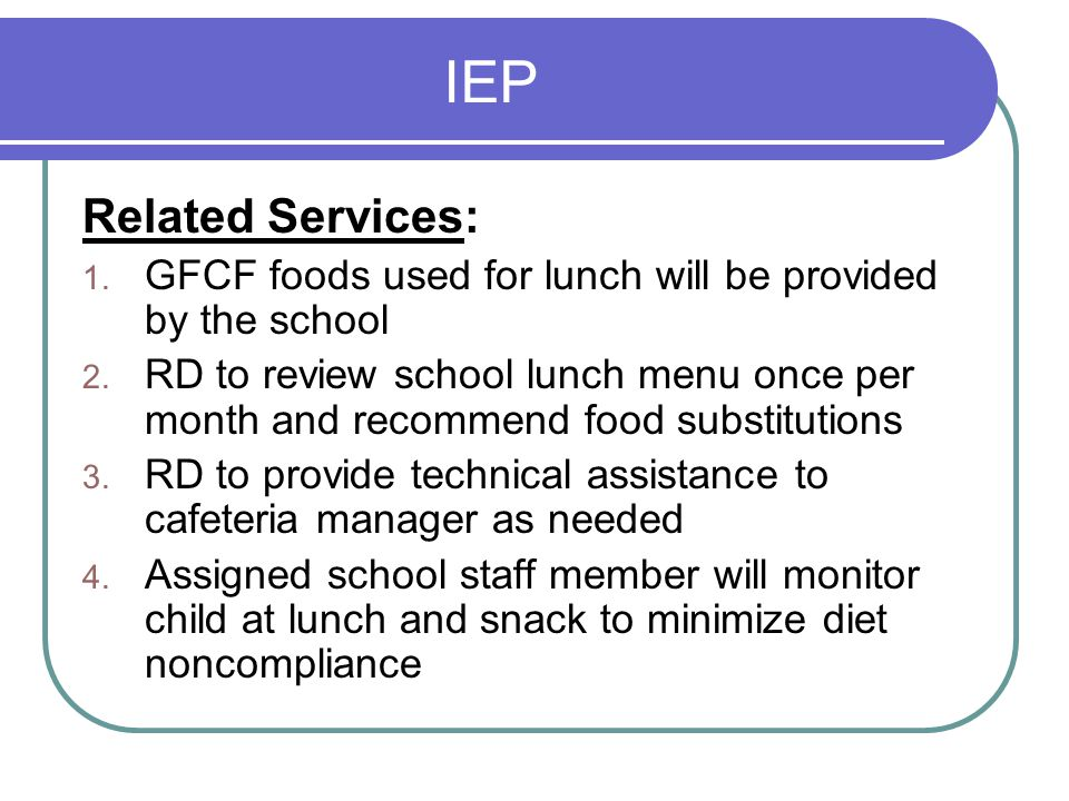 IEP Related Services: GFCF foods used for lunch will be provided by the school.