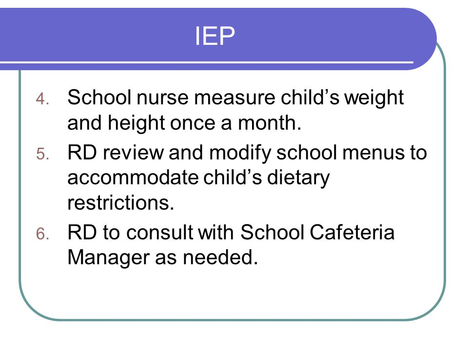 IEP School nurse measure child's weight and height once a month.