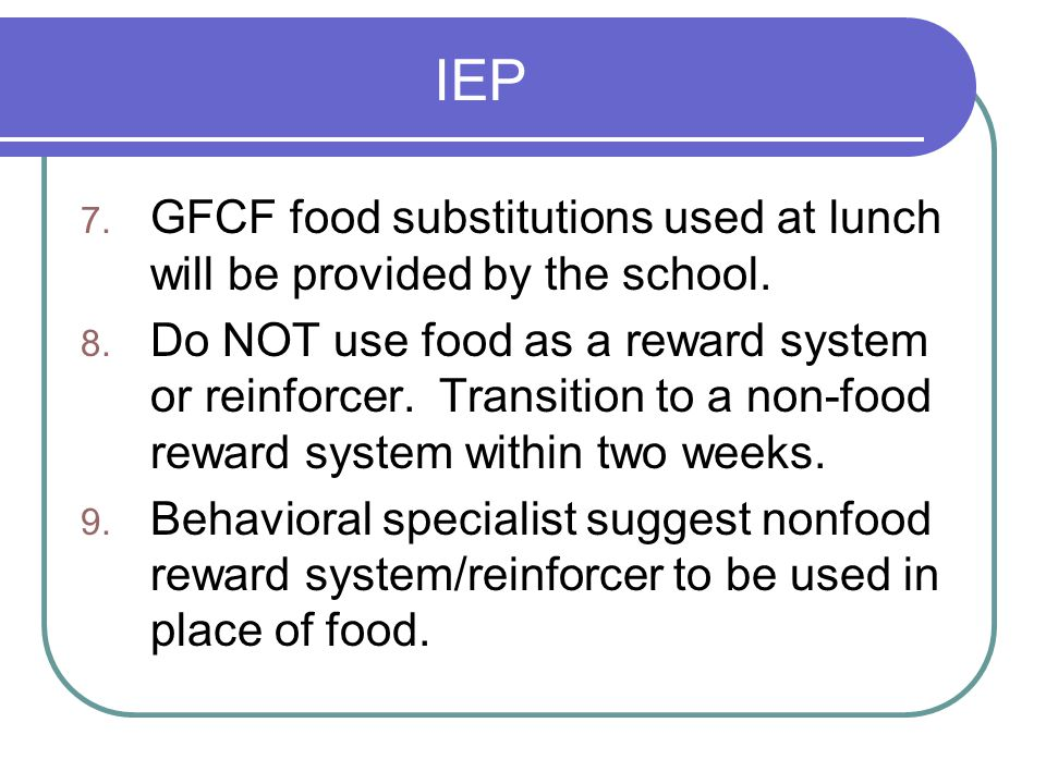 IEP GFCF food substitutions used at lunch will be provided by the school.
