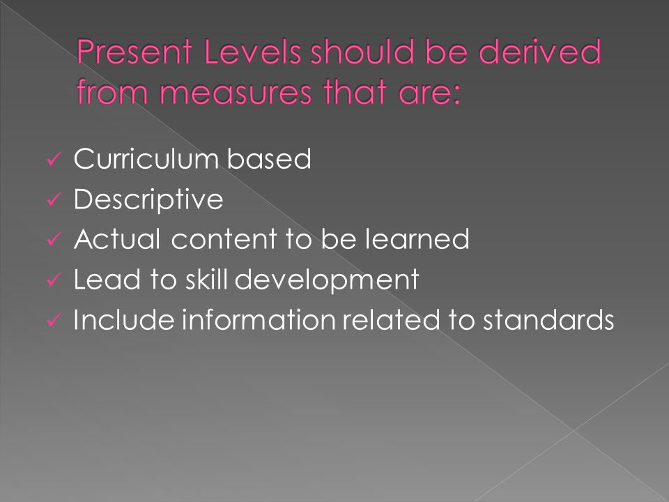 Present Levels should be derived from measures that are: