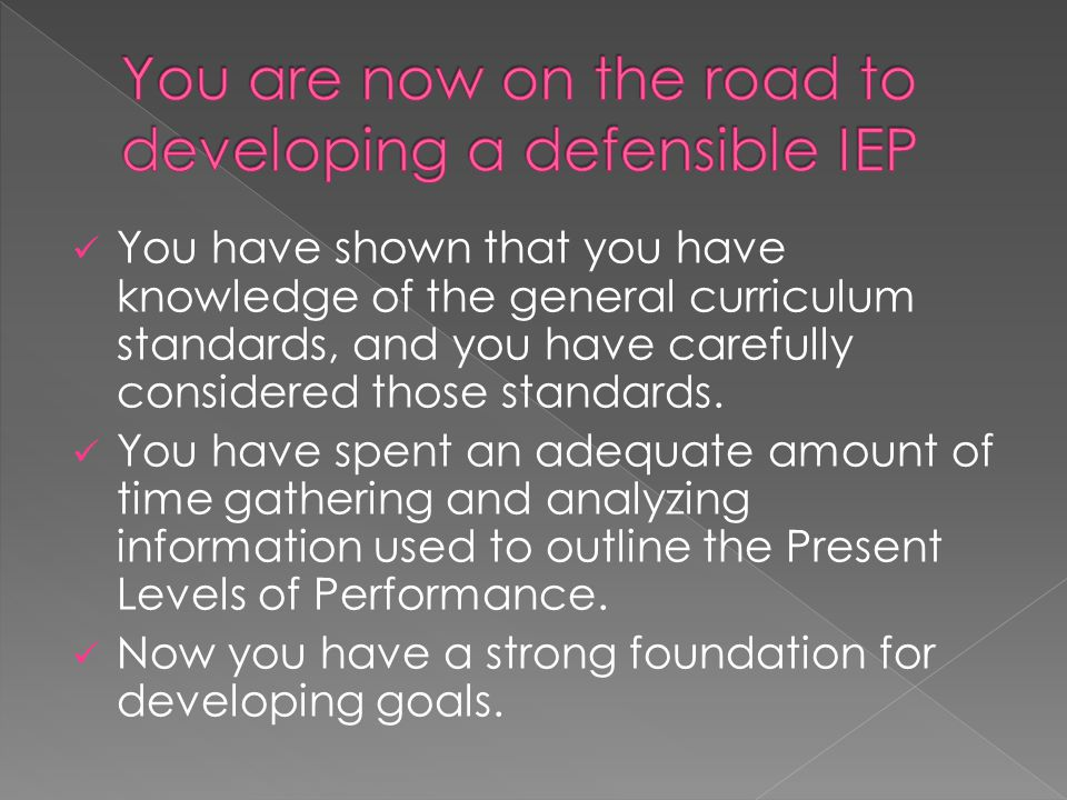 You are now on the road to developing a defensible IEP