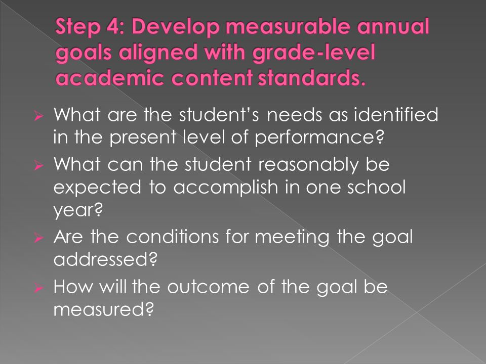Step 4: Develop measurable annual goals aligned with grade-level academic content standards.