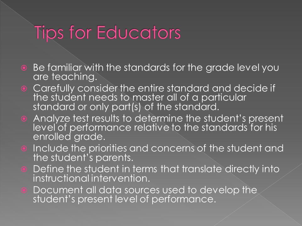 Tips for Educators Be familiar with the standards for the grade level you are teaching.