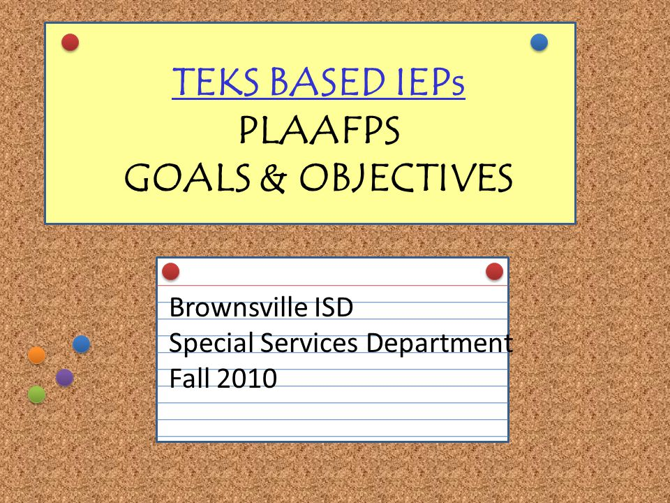 TEKS BASED IEPs PLAAFPS GOALS & OBJECTIVES
