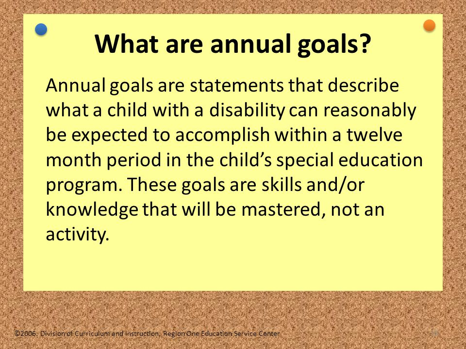 TEKS Based IEP 10/16/06. What are annual goals