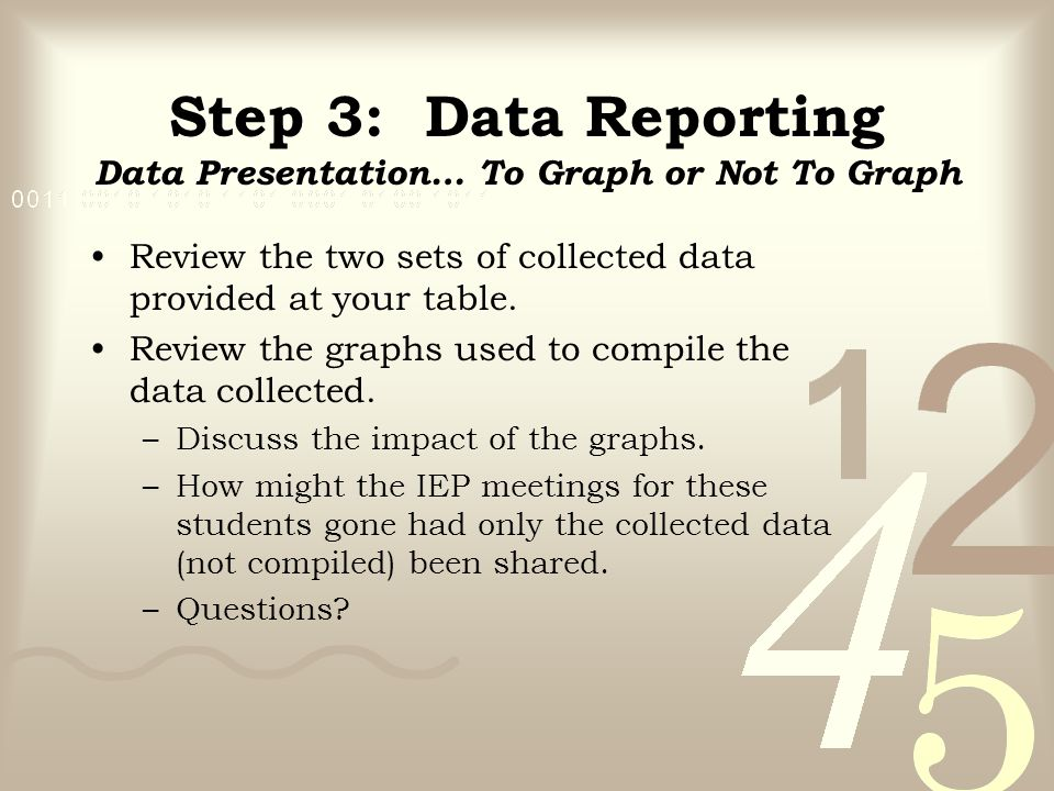 Step 3: Data Reporting Data Presentation… To Graph or Not To Graph