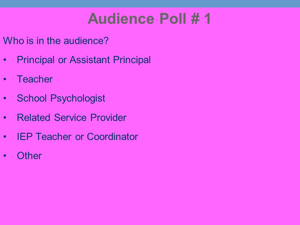 Audience Poll # 1 Who is in the audience