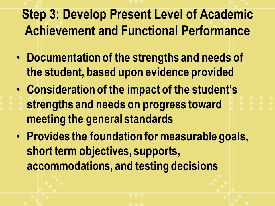 Step 3: Develop Present Level of Academic Achievement and Functional Performance