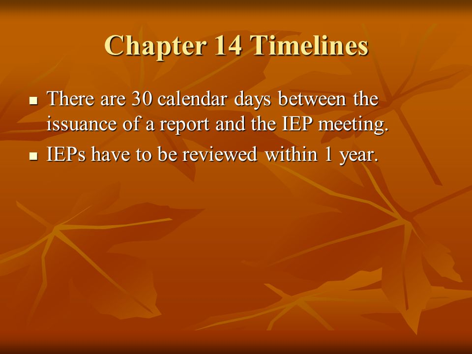 Chapter 14 Timelines There are 30 calendar days between the issuance of a report and the IEP meeting.