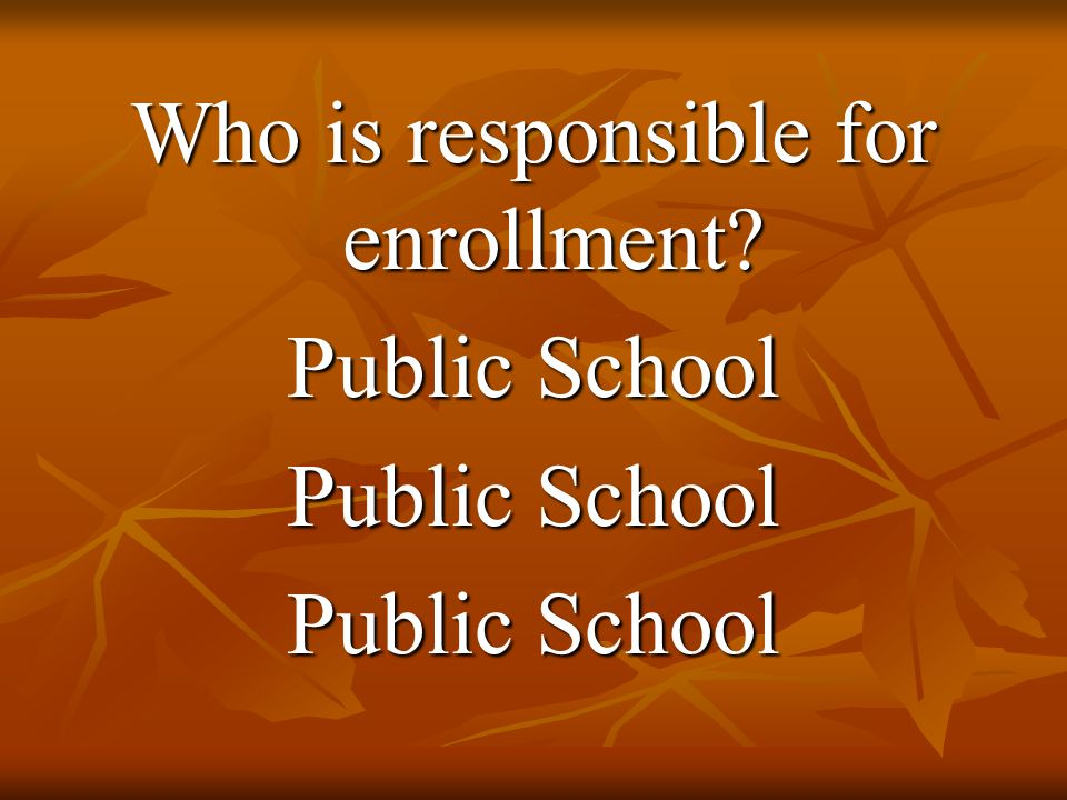 Who is responsible for enrollment Public School