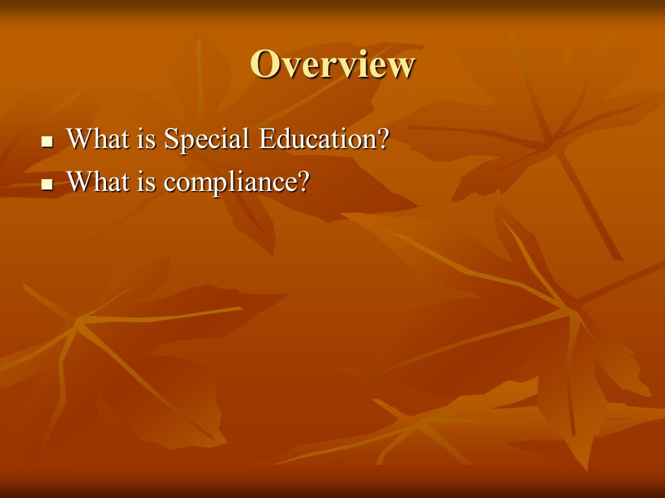 Overview What is Special Education What is compliance Trish