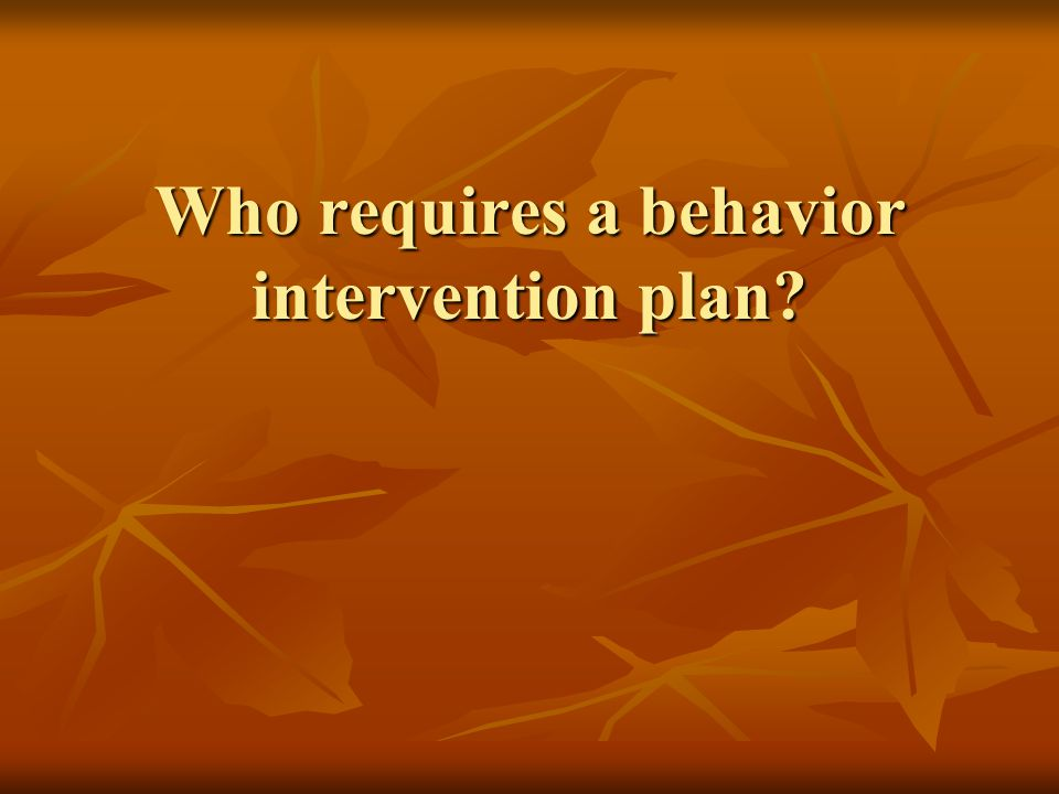 Who requires a behavior intervention plan