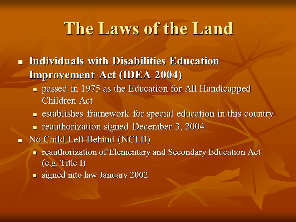 The Laws of the Land Individuals with Disabilities Education Improvement Act (IDEA 2004)