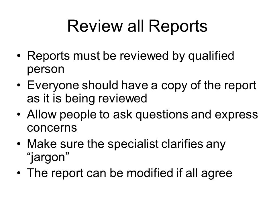 Review all Reports Reports must be reviewed by qualified person