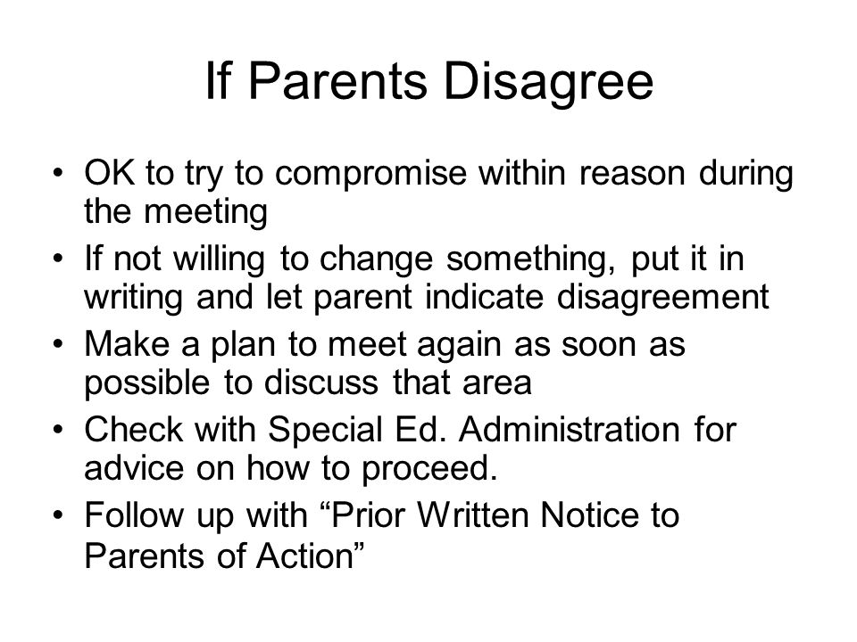 If Parents Disagree OK to try to compromise within reason during the meeting.