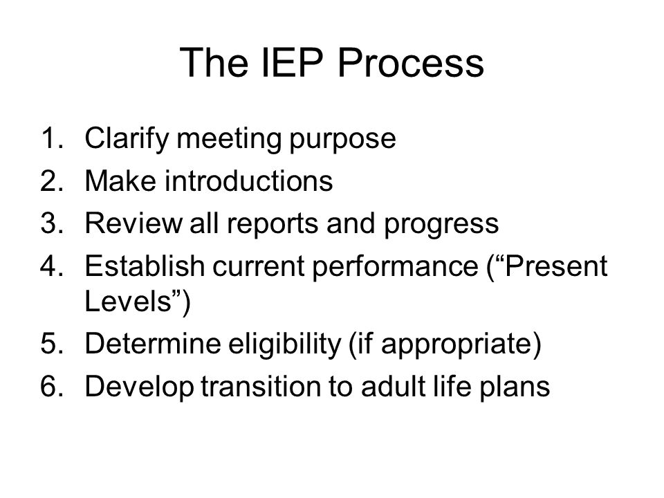 The IEP Process Clarify meeting purpose Make introductions