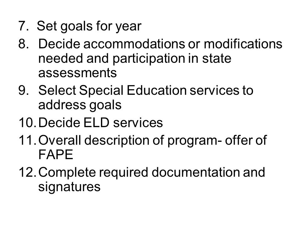 Select Special Education services to address goals Decide ELD services
