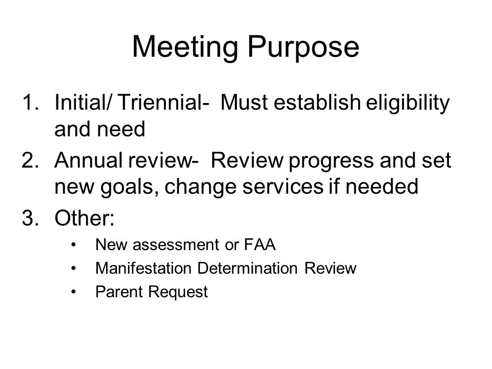 Meeting Purpose Initial/ Triennial- Must establish eligibility and need.
