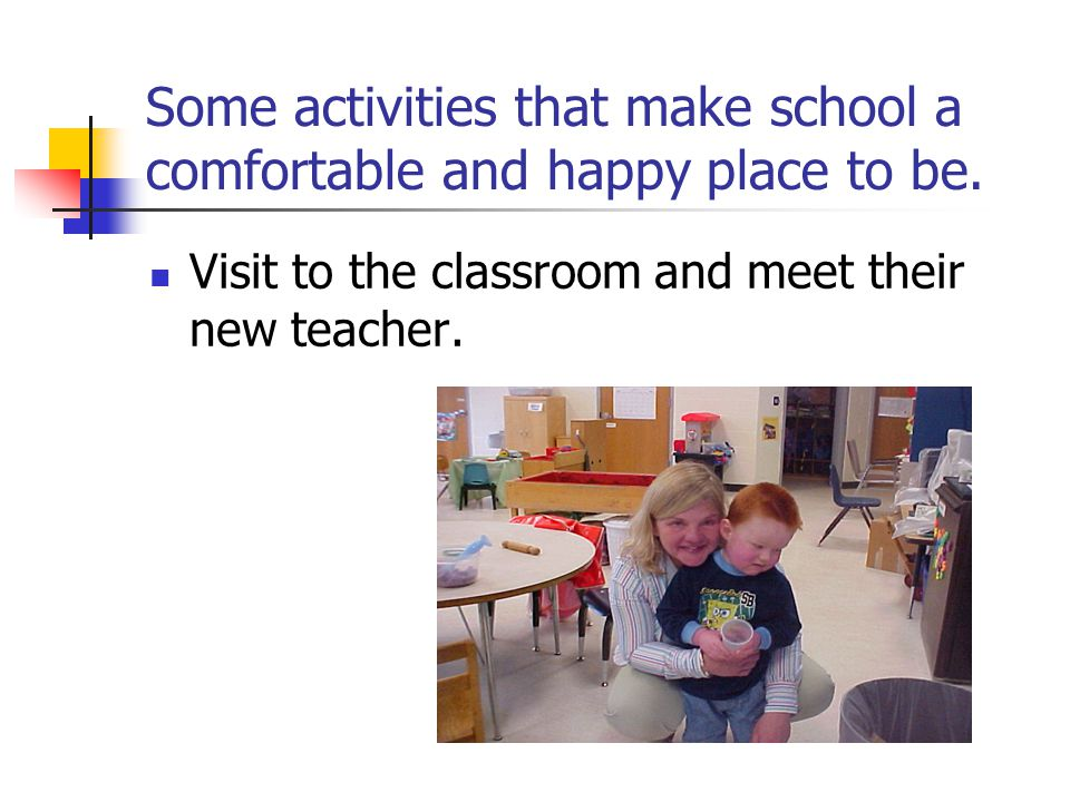 Some activities that make school a comfortable and happy place to be.