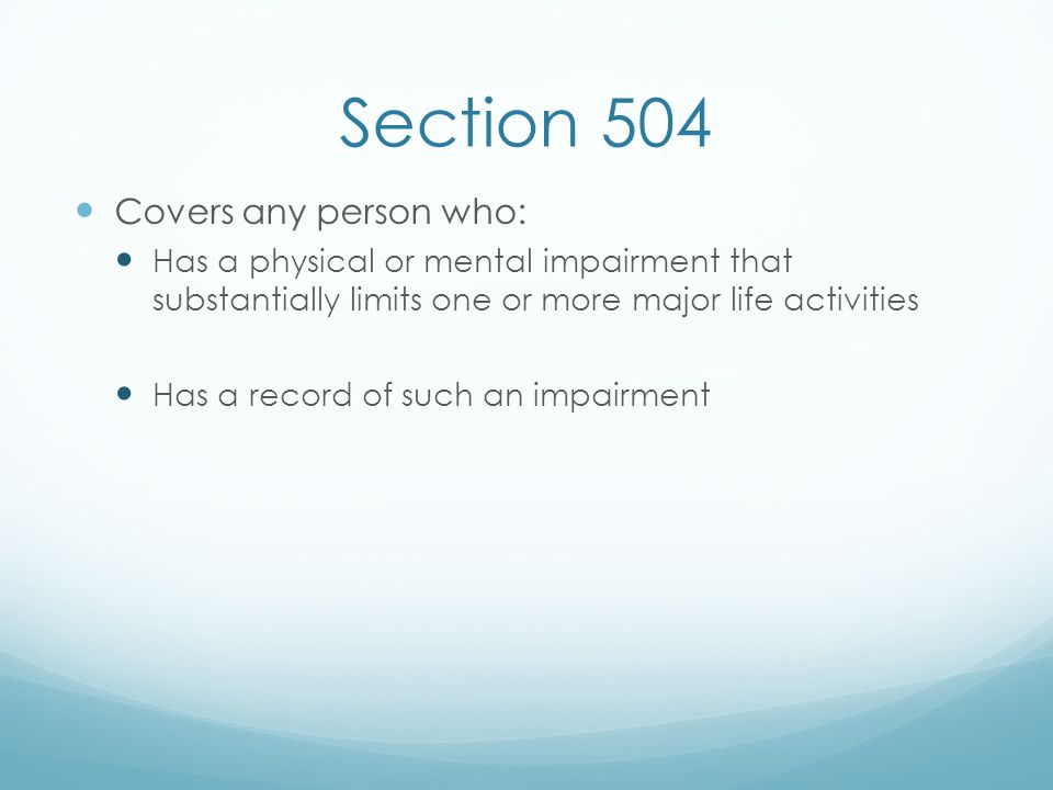 Section 504 Covers any person who:
