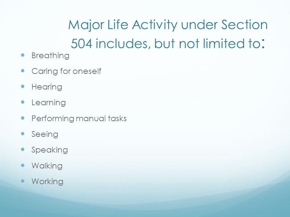 Major Life Activity under Section 504 includes, but not limited to: