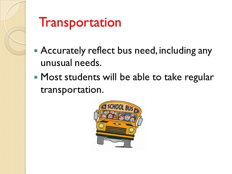 Transportation Accurately reflect bus need, including any unusual needs.