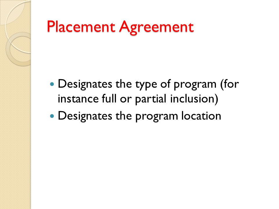 Placement Agreement Designates the type of program (for instance full or partial inclusion) Designates the program location.