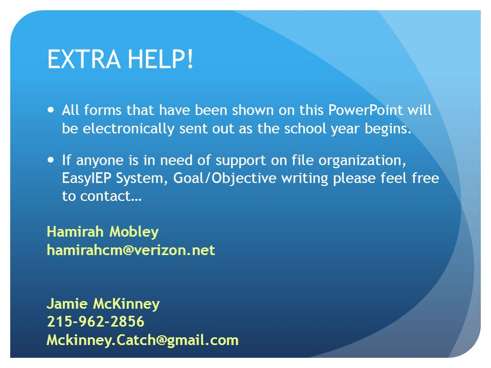 EXTRA HELP! All forms that have been shown on this PowerPoint will be electronically sent out as the school year begins.