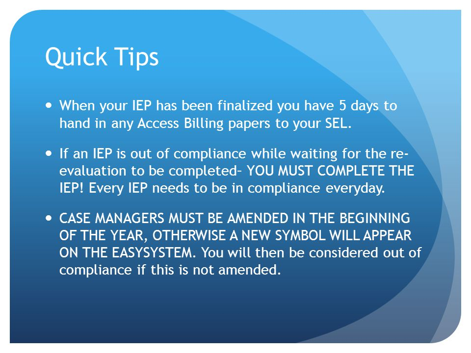 Quick Tips When your IEP has been finalized you have 5 days to hand in any Access Billing papers to your SEL.