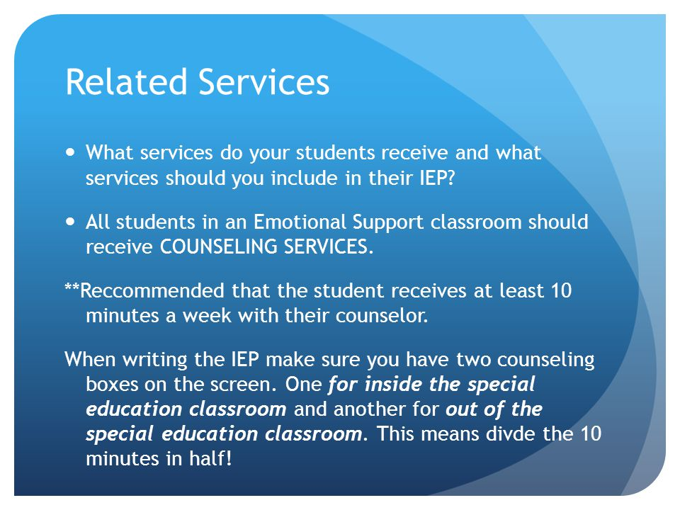 Related Services What services do your students receive and what services should you include in their IEP