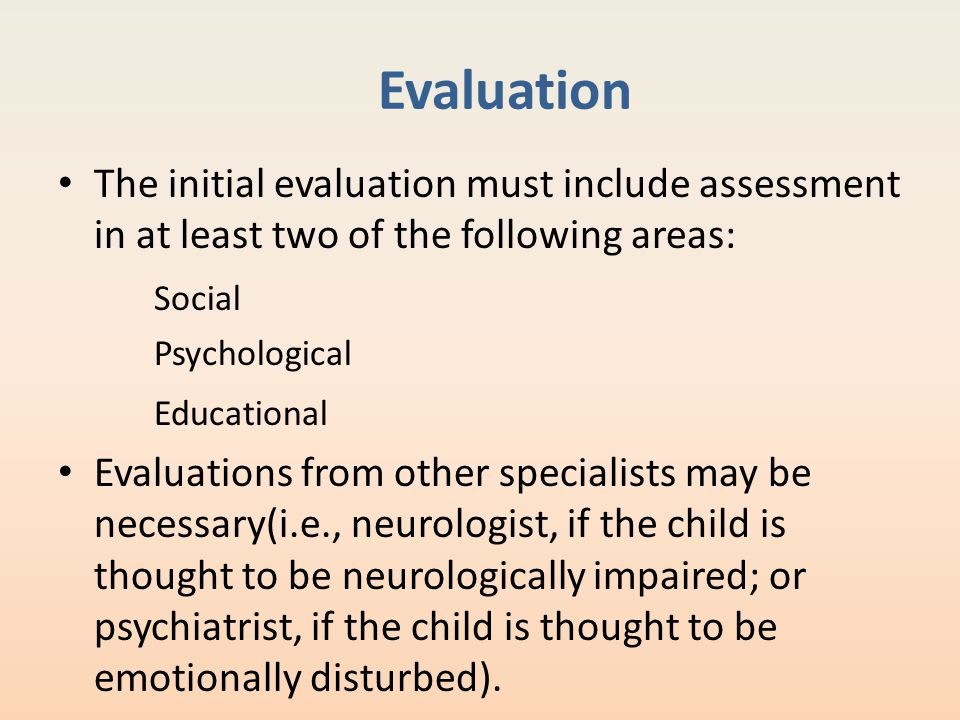 Evaluation The initial evaluation must include assessment in at least two of the following areas: Social.