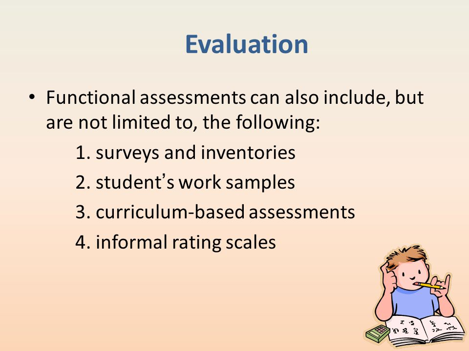 Evaluation Functional assessments can also include, but are not limited to, the following: 1. surveys and inventories.