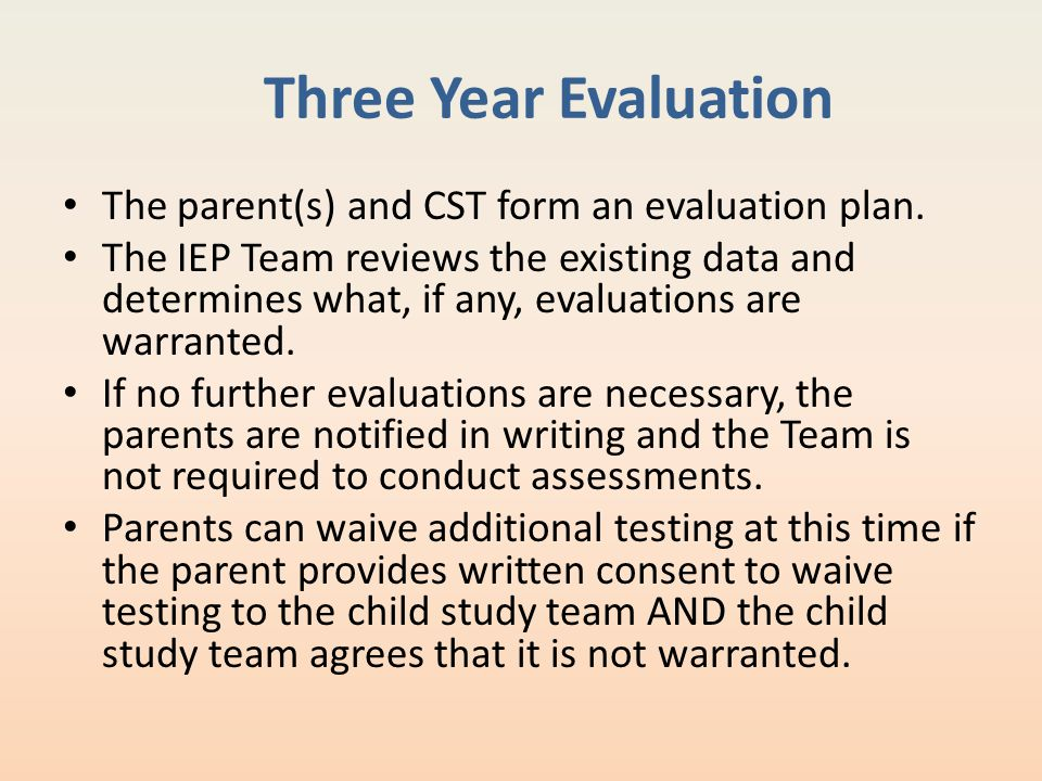 Three Year Evaluation The parent(s) and CST form an evaluation plan.