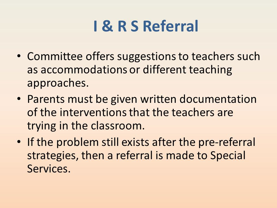 I & R S Referral Committee offers suggestions to teachers such as accommodations or different teaching approaches.