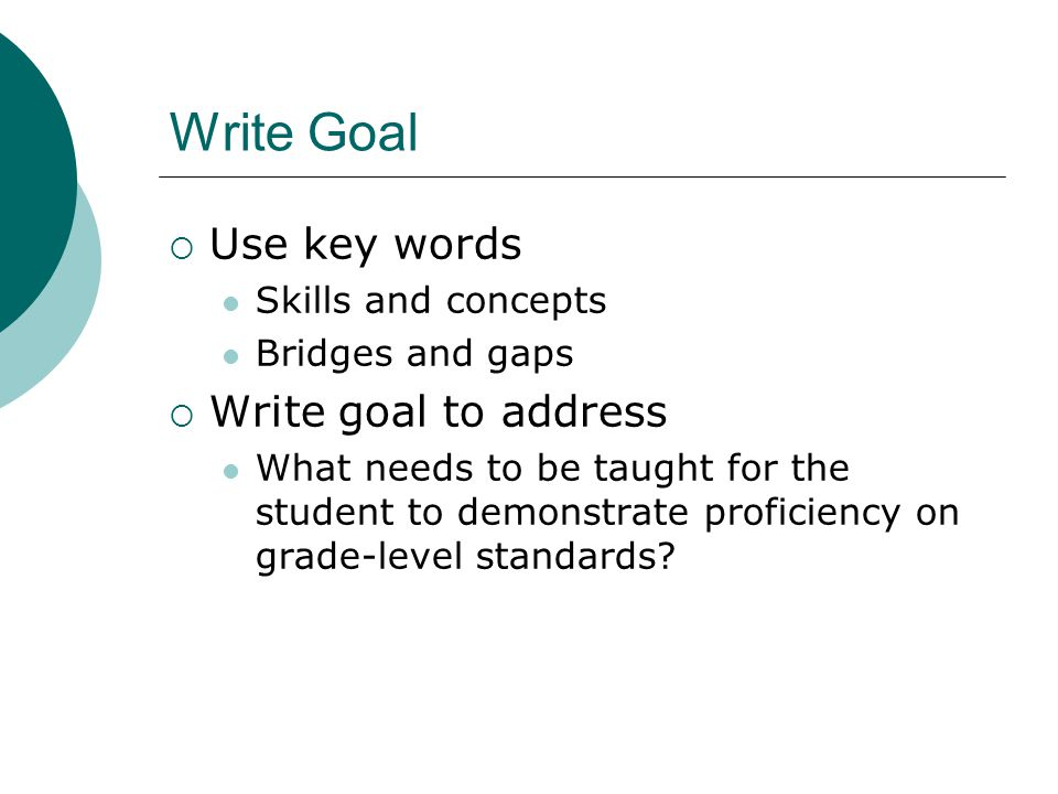 Write Goal Use key words Write goal to address Skills and concepts