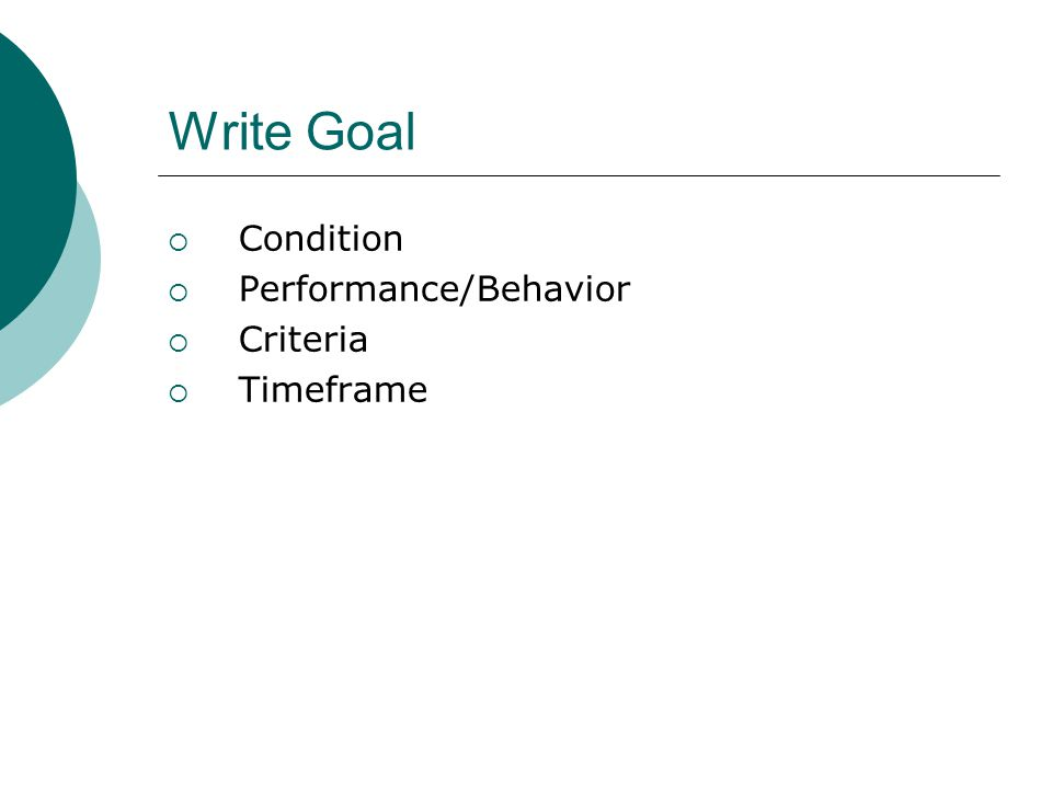 Write Goal Condition Performance/Behavior Criteria Timeframe
