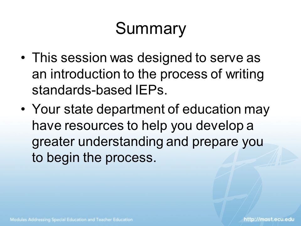 Summary This session was designed to serve as an introduction to the process of writing standards-based IEPs.