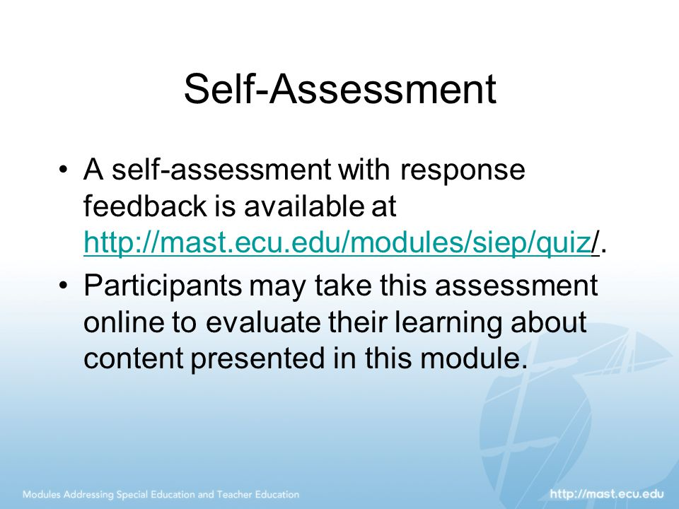 Self-Assessment A self-assessment with response feedback is available at http://mast.ecu.edu/modules/siep/quiz/.