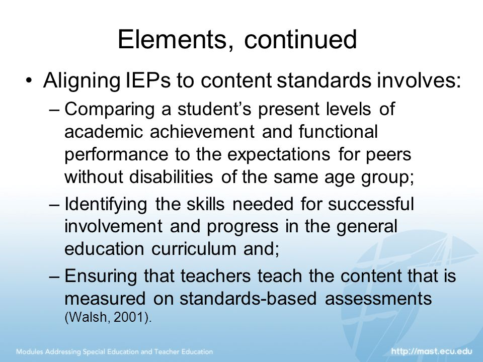 Elements, continued Aligning IEPs to content standards involves: