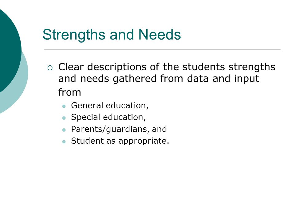 Strengths and Needs Clear descriptions of the students strengths and needs gathered from data and input from.